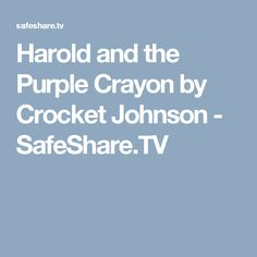 Harold and the Purple Crayon by Crocket Johnson - SafeShare.TV