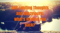 Self-Limiting Thoughts and Behaviours: What's Holding You Back? | Healthy mind. Better life.