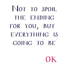 everything is going to be okay ❤❦♪♫