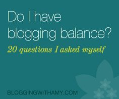 Practical questions to help you determine if you've got balance in the blogosphere.