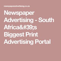 Newspaper Advertising - South Africa's Biggest Print Advertising Portal