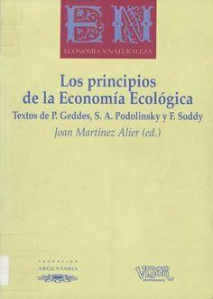 Los principios de la economía ecológica / Joan Martínez Alier (Ed.) ; Textos de, P. Geddes, S.A. Podolinsky y F. Soddy Madrid : Fundación Argentaria : Visor Distribuciones, D.L. 1995