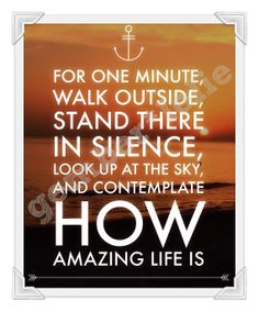 Poster Print  5x7  8x10  11x14  16x20  Amazing Life by gemberlelie, $5.00  Sunset in Marbella, Spain in October 2013.  For one minute walk outside, stand there in silence, look up at the sky and contemplate how amazing life is.  What an amazing quote!