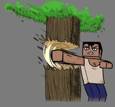 minecraft art....guy punches a tree???