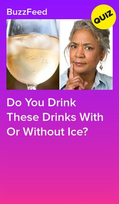 Do These Drinks Taste Better With Or Without Ice? Alcoholic Drinks, Beverages, Cocktails, White Wine, Red Wine, Apple Juice, Orange Juice, Iced Tea, Quizzes