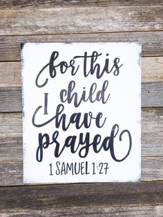 For this Child I Have Prayed Sign, 1 Samuel 1:27, Nursery Decor, Baby Shower Gift, Baptism Gift, Scripture Home Decor, Bible Verse Art by SimplySouthernSignCo on Etsy https://www.etsy.com/listing/491368480/for-this-child-i-have-prayed-sign-1