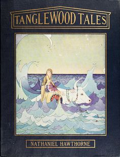 Tanglewood Tales by Nathaniel Hawthorne, illustrated by Virginia Frances Sterrett - Published by Penn Publishing Company - Cover for Family History writing Vintage Book Covers, Vintage Children's Books, Antique Books, Book Cover Art, Book Art, French Fairy Tales, Vintage Illustration Art, Book Illustrations, Fantasy Illustration