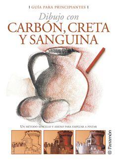 dibujo con carbon, creta y sanguina para principiantes: un metodo sencillo y ameno para empezar a pintar-9788434227958
