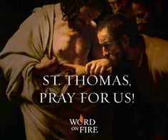 St. Thomas the Apostle, patron of all who doubt, pray for us!