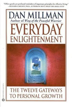 """Read """"Everyday Enlightenment The Twelve Gateways to Personal Growth"""" by Dan Millman available from Rakuten Kobo. The author of the bestseller, Way of the Peaceful Warrior presents an important, practical guide that reveals twelve key. Used Books, Great Books, Celestine Prophecy, Dan Millman, Richard Carlson, Life Changing Books, Spiritual Wisdom, Spiritual Growth, Book Nooks"""