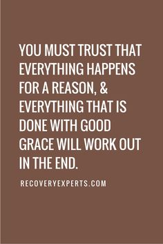 Inspirational quote: You must trust that everything happens for a reason, & everything that is done with good grace will work out in the end.