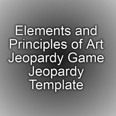 Elements and Principles of Art Jeopardy Game Jeopardy Template