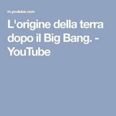 L'origine della terra dopo il Big Bang. - YouTube