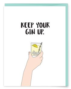 Keep Your Gin Up Encouragement Greeting Card - Chin up, gin up. Cheer up, friend. Look on the bright side, maybe even the boozy side.