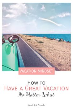 Learn how you can have an incredible vacation even if everything goes wrong! Having a great vacation has less to do with what you do and more to do with your mindset!  #RoadsWeWander Best Family Vacation Spots, Have A Great Vacation, Family Vacation Destinations, Great Vacations, Travel Destinations, Vacation Ideas, Travel With Kids, Family Travel, Group Travel