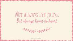 Mother's Day Quote #1: Not always eye to eye. But always heart to heart. #Hallmark #HallmarkIdeas