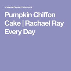 Pumpkin Chiffon Cake | Rachael Ray Every Day