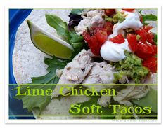 Lime Chicken Soft Tacos  *Add sour cream, cheese, guacamole, or use dark chicken meat to make this S.
