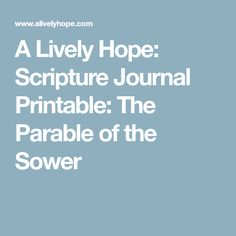 A Lively Hope: Scripture Journal Printable: The Parable of the Sower Hope Scripture, Scripture Journal, Free Printables, Free Printable, Bible Notes