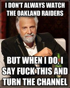 Raider Hater Extraordinaire... The Most Interesting MAN in the World!