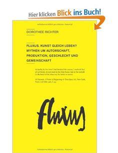 Fluxus. Kunst gleich Leben?: Mythen um Autorschaft, Produktion, Geschlecht und Gemeinschaft