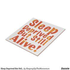 Sleep Deprived But Still Alive in Fire Tones Ceramic Tile