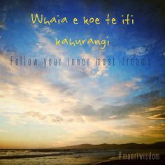 Whaia e koe te iti kahurangi - follow your inner most dreams.  Photo of Waimari Beach, Christchurch NZ.  https://instagram.com/tikikiwidesigns
