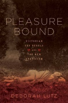 Pleasure Bound: Victorian Sex Rebels and the New Eroticism by Deborah Lutz. Lutz explores two groups that formed themselves around strong personalities: the pre-Raphaelite brotherhood gathered around poet-painter Dante Gabriel Rossetti, and the Cannibal Club founded by explorer Burton. These groups, she argues, created an opening for today's more sexually tolerant society, especially in terms of acceptance of homosexuality.