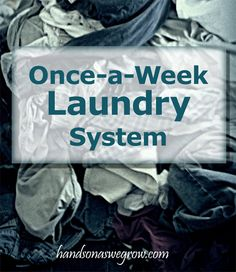 Once-a-Week Laundry System by handsonaswegrow: Getting it all done in ONE day. Its really freeing the rest of the week to know its all done! A challenge... What do you think? #Laundry #handsonaswegrow