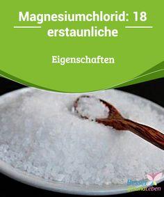 Magnesiumchlorid: 18 #erstaunliche Eigenschaften #Magnesiumchlorid ist ein #Nahrungsergänzungsmittel, das viele gesundheitliche Vorteile bringt: Es hält jung und vital und hilft unter anderem auch gegen #Infektionskrankheiten. Magnesiumchlorid ist für alle Altersgruppen vorteilhaft, auch wenn - wie bei allen Wirkstoffen - einige wichtige Nebenwirkungen beachtet werden müssen.
