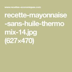 recette-mayonnaise-sans-huile-thermomix-14.jpg (627×470)