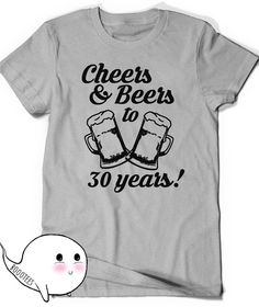 6803b986 Cheers and Beers 30th Birthday Shirt Funny Tshirt T-Shirt T Shirt Tee Bday  Mens Womens Ladies Gift Present Turning 30 years old Husband Wife
