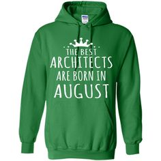 THE BEST ARCHITECTS ARE BORN IN AUGUST Architect T-Shirt