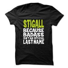STIGALL BadAss - #tee trinken #sweatshirt you can actually buy. GET YOURS => https://www.sunfrog.com/Valentines/STIGALL-BadAss.html?68278