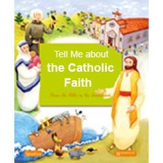 Tell Me about the Catholic Faith $19.99 USD. How do you answer your children's many questions about God, the Christian faith, and the Catholic Church? What if these topics could come to life in inspiring, easy-to-tell stories? To tell the story of the Bible to children, to help them discover Jesus, to introduce them to the great history of Christianity, to explain the Catholic faith-all through beautiful illustrations and simple words-that is the goal of Tell Me about the Catholic Faith.