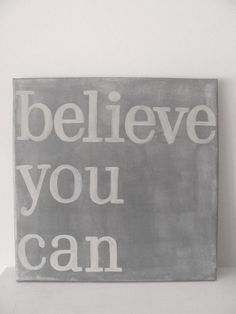 Believe you can, 12 x 12 handpainted rustic/modern inspirational sign.