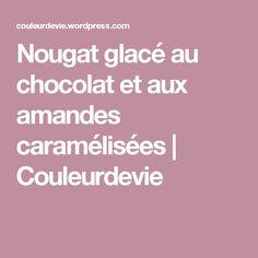 Nougat glacé au chocolat et aux amandes caramélisées | Couleurdevie