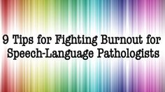 9 Tips for Fighting Burnout for Speech-Language Pathologists