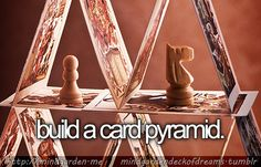 Build a card pyramid. ✔️