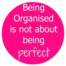 ★ Being organised is not about being perfect ✔