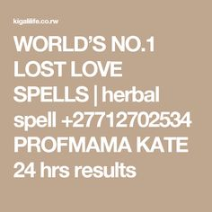 WORLD'S NO.1 LOST LOVE SPELLS | herbal spell +27712702534 PROFMAMA KATE 24 hrs results