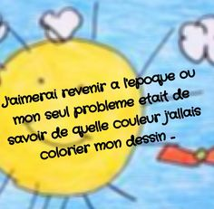 """""""I would like to dream of a time when my only problem was to know what color I was going to color my drawings"""" (loosely translated) Take A Smile, Learn Another Language, Quote Citation, French Quotes, More Than Words, Good Thoughts, Quotations, Life Quotes, About Me Blog"""