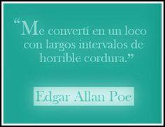 Me convertí en un loco con largos intervalos de horrible cordura. Edgar Allan Poe.