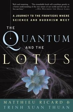 The Quantum and the Lotus: A Journey to the Frontiers Where Science and Buddhism Meet: Matthieu Ricard, Trinh Xuan Thuan Book Club Books, Good Books, Books To Read, My Books, Free Books, David Bohm, Matthieu Ricard, Buddhist Philosophy, Philosophy Books