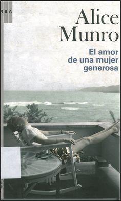 #novedadesBibliotecaAB EL AMOR DE UNA MUJER GENEROSA, de ALICE MUNRO. Éste es uno de los libros más celebres y celebrados de la autora canadiense. Relatos de mujeres, de todas las edades, que buscan la experiencia y, de algún modo la libertad.