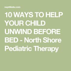 10 WAYS TO HELP YOUR CHILD UNWIND BEFORE BED - North Shore Pediatric Therapy