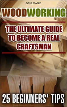 Amazon.com: Woodworking The Ultimate Guide To Become A Real Craftsman, 25 Beginners' Tips: (DIY household hacks, wood pallets, wood pallet projects, diy decoration ... design, DIY Hacks, diy pallet furni) eBook: David Sparks: Kindle Store