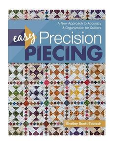 A New Approach to Accuracy & Organization for Quilters Say goodbye to your seam ripper, backwards blocks, and mismatched seams with Easy Precision Piecing&md Whats New, Quilting Projects, Getting Organized, Quilt Blocks, Prepping, How To Get, Organization, Tools, Quilts