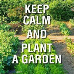 KEEP CALM AND PLANT A #GARDEN