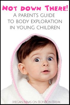 NOT DOWN THERE! A Parents Guide to Body Exploration in Young Children
